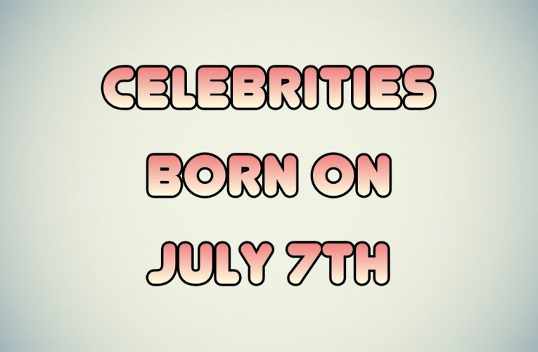 Celebrities born on july 7